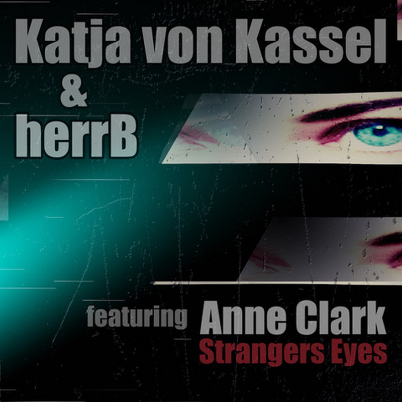 Katja von Kassel & herrB featuring ANNE CLARK - New Single Strangers Eyes